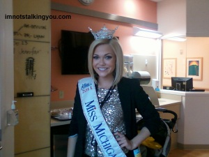 Elizabeth Wertenberger (Miss Michigan 2011)  She was at Mott's Children's hospital while my son was a patient.  We had a nice little chat with her.