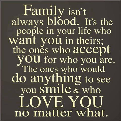 """""""...the ones who accept you for who you are.""""  So, then I have no biological family?  Nice."""