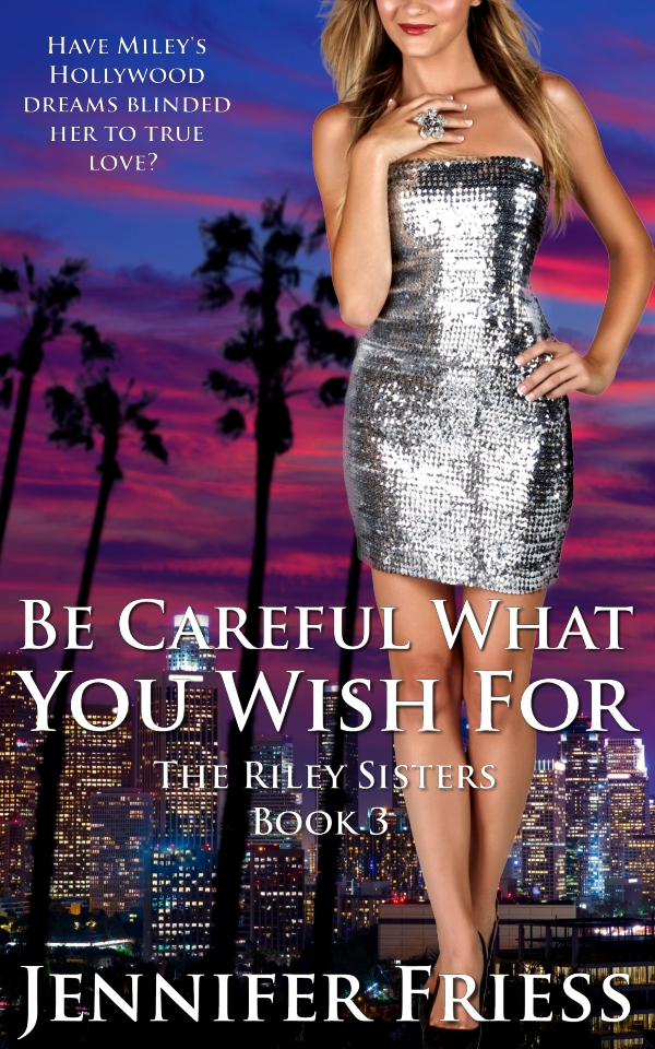Be Careful What You Wish For by Jennifer Friess, due January 2016
